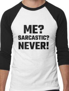 Me? Sarcastic? Never! Men's Baseball ¾ T-Shirt