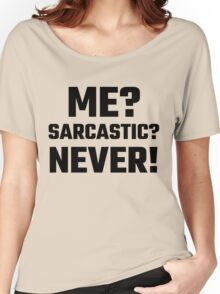 Me? Sarcastic? Never! Women's Relaxed Fit T-Shirt