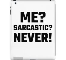 Me? Sarcastic? Never! iPad Case/Skin