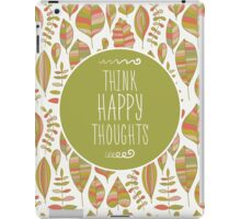 Think Happy Thoughts iPad Case/Skin