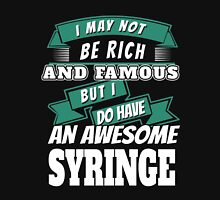 I MAY NOT BE RICH AND FAMOUS BUT I DO HAVE AN AWESOME SYRINGE Unisex T-Shirt