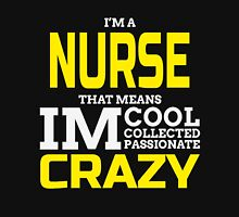 I'M A NURSE THAT MEANS IM COOL COLLECTED PASSIONATE CRAZY Unisex T-Shirt