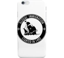 Illegal Immigration Started in 1492 iPhone Case/Skin