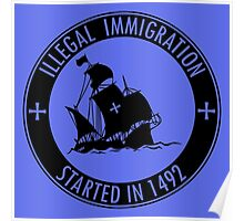 Illegal Immigration Started in 1492 Poster