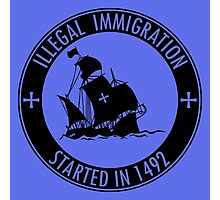 Illegal Immigration Started in 1492 Photographic Print
