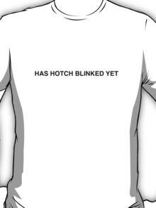 Has Hotch blinked yet? T-Shirt