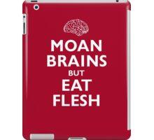 Moan Brains but Eat Flesh iPad Case/Skin