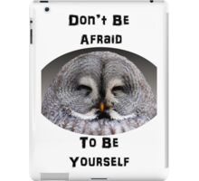 Don't Be Afraid to Be Yourself iPad Case/Skin