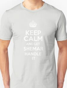 Keep calm and let Shemar handle it! T-Shirt
