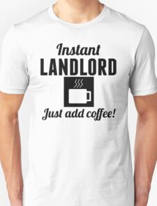 Instant Landlord Just Add Coffee T-Shirt