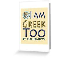 """I am Greek, too, by solidarity"" slogan Greeting Card"