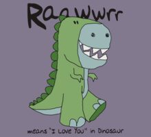 """Raawwrr means """"I Love You"""" in Dinosaur Kids Clothes"""