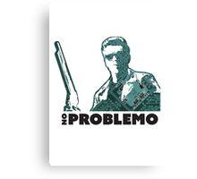 No Problemo Terminator 2 Canvas Print