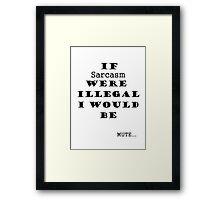 Illegal Sarcasm Framed Print