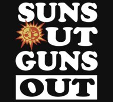 SUNS OUT GUNS OUT by Orphansdesigns