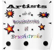 Artists do it brushstroke by brushstroke Poster