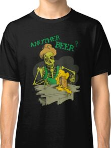 Another Beer? Classic T-Shirt