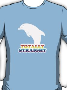 Totally Straight: Dolphin Edition T-Shirt