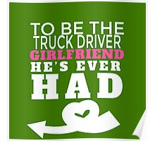 TO BE THE TRUCK DRIVER GIRLFRIEND HE'S EVER HAD Poster