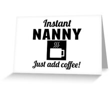 Instant Nanny Just Add Coffee Greeting Card