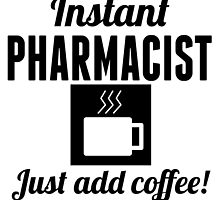 Instant Pharmacist Just Add Coffee by GiftIdea