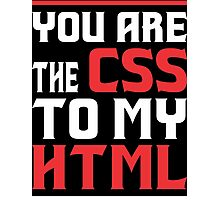 You Are The CSS To My HTML Photographic Print