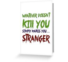 Whatever Doesn't Kill You... Greeting Card