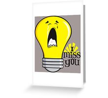 Funny I miss you crying incandescent light bulb Greeting Card
