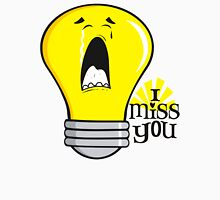 Funny I miss you crying incandescent light bulb Unisex T-Shirt