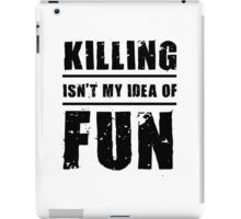 Killing Isn't My Idea Of Fun iPad Case/Skin