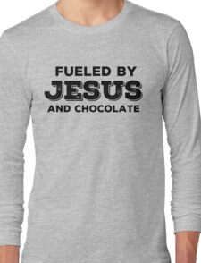 Fueled by Jesus and chocolate Long Sleeve T-Shirt