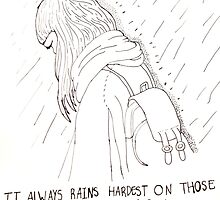 'It Always Rains Hardest on Those Who Deserve the Sun' by fayeemily