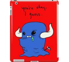 You're okay, I guess.  iPad Case/Skin