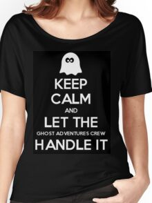 Keep calm and let the Ghost Adventures crew handle it Women's Relaxed Fit T-Shirt