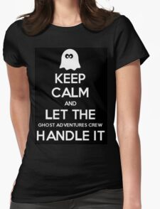 Keep calm and let the Ghost Adventures crew handle it Womens Fitted T-Shirt