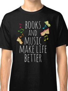 books and music make life better Classic T-Shirt