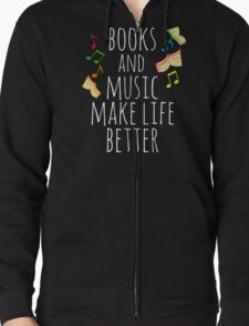 books and music make life better Zipped Hoodie