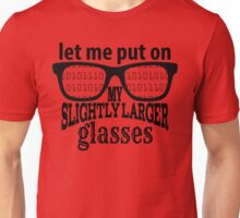 IT Crowd Inspired - Moss - Slightly Larger Glasses - Nerd Humor - Sitcom Quotes Unisex T-Shirt