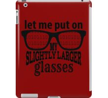 IT Crowd Inspired - Moss - Slightly Larger Glasses - Nerd Humor - Sitcom Quotes iPad Case/Skin