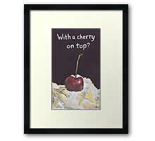 With a cherry on top? Framed Print