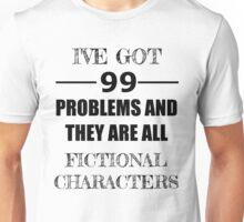 I've got 99 problems... Unisex T-Shirt