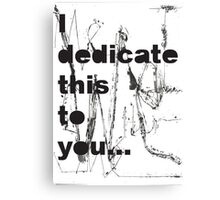 I dedicate this to you Canvas Print