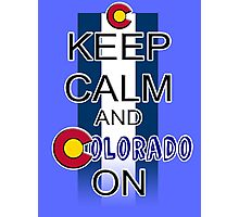 Keep Calm and Colorado On Photographic Print