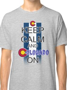 Keep Calm and Colorado On Classic T-Shirt