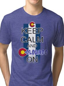 Keep Calm and Colorado On Tri-blend T-Shirt