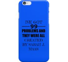 99 Problems, All Created by Sarah J. Maas iPhone Case/Skin
