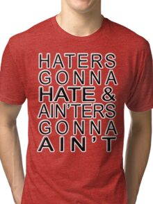 Haters Gonna Hate & Ain'ter Gonna Ain't Tri-blend T-Shirt