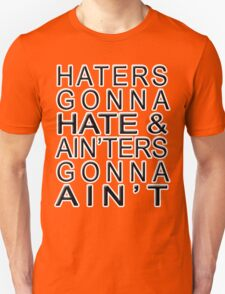 Haters Gonna Hate & Ain'ter Gonna Ain't Unisex T-Shirt