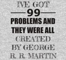 99 Problems, All Created by George R. R. Martin by Carol Oliveira