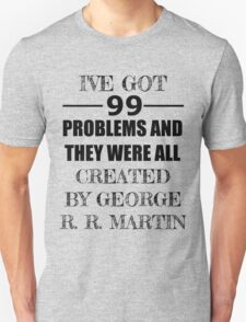 99 Problems, All Created by George R. R. Martin T-Shirt